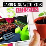 Gardening With Kids - 5 Life Skills